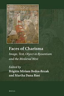 Faces of Charisma  Image  Text  Object in Byzantium and the Medieval West Book