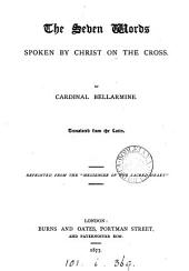The seven last words spoken by Christ on the cross, tr. from the Lat