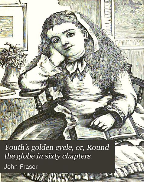 Youth s Golden Cycle  Or  Round the Globe in Sixty Chapters PDF
