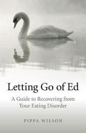 Letting Go of Ed: A Guide to Recovering from Your Eating Disorder