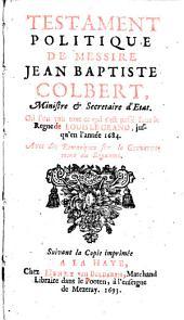 Testament politique de Jean Baptiste Colbert, ou l'on voit tout ce qui s'est passe sous le regne de Louis le Grand jusqu'en l'annee 1684. Avec des remarques sur le governement du royaume