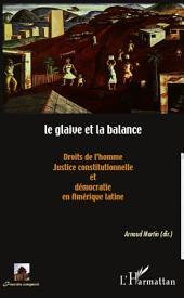 Le glaive et la balance: Droits de l'homme, justice constitutionnelle et démocratie en Amérique latine