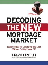 Decoding the New Mortgage Market: Insider Secrets for Getting the Best Loan Without Getting Ripped Off