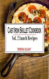 Cast Iron Skillet Cookbook Vol. 2 Lunch: Cast Iron Skillet Cookbook Vol.2 Lunch Recipes