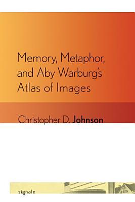 Memory  Metaphor  and Aby Warburg s Atlas of Images PDF