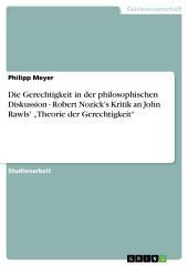 """Die Gerechtigkeit in der philosophischen Diskussion - Robert Nozick's Kritik an John Rawls' """"Theorie der Gerechtigkeit"""""""