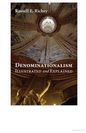 Denominationalism Illustrated and Explained: Illustrated and Explained