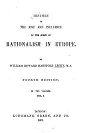 History of the Rise and Influence of the Spirit of Rationalism in Europe: Volume 1