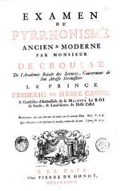 Examen du pyrrhonisme ancien & moderne par monsieur de Crousaz de l'Académie Roïale des Sciences ..