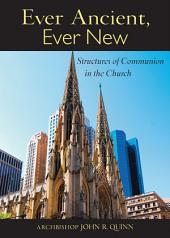 Ever Ancient, Ever New: Structures of Communion in the Church