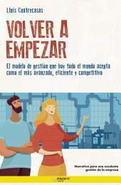 Volver a empezar. Lean Management: Una novela que transforma el pensamiento de los directivos en ideas y actitudes positivas