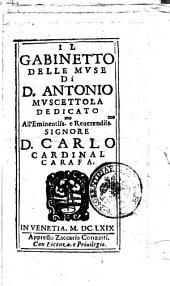 Il gabinetto delle muse di d. Antonio Muscettola dedicato all'eminentiss.mo e reuerendiss.mo signore d. Carlo cardinal Carafa