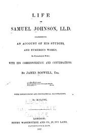 Life of Samuel Johnson, LL.D.: Comprehending an Account of His Studies, and Numerous Works, in Chronological Order; with His Correspondence and Conversations