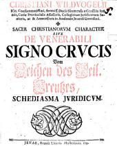 Sacer Christianorum character, sive de venerabili signo crucis ... schediasma iur