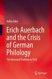 Erich Auerbach and the Crisis of German Philology: The Humanist Tradition in Peril