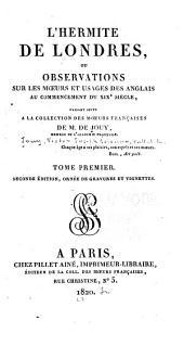 L'hermite de Londres: ou Observations sur les moeurs et usages des anglais au commencement du XIXe siècle, faisant suite a la Collection des moeurs françaises, Volume1