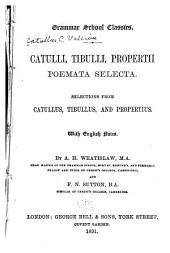 Catulli, Tibulli, Propertii poemata selecta: Selections from Catullus, Tibullus, and Propertius. With English notes