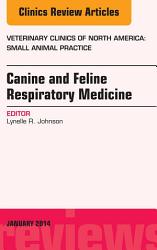 Canine And Feline Respiratory Medicine An Issue Of Veterinary Clinics Small Animal Practice  Book PDF