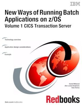 New Ways of Running Batch Applications on z OS  Volume 1 CICS Transaction Server PDF