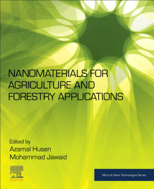 Nanomaterials for Agriculture and Forestry Applications PDF