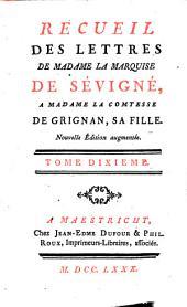 Recueil des Lettres de la marquise de Sévigné à Madame la comtesse de Grignan, sa fille: Volume10