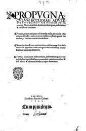 Propvgnacvlvm Ecclesiae, adversvs Lutheranos: per Ivdocvm Clichtoueum Neoportuensem ... elaboratum: & tres libros continens. Primus, ritum antiqum celebrandæ missæ ... Secundus, sacerdotum continentiam ... Tertius, ieíuníorum observantiam ..