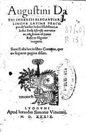 Augustini Dathi Senensis Elegantiarum linguae latinae praecepta: cu[m] familiari Iodoci Clichtouei, ac Iodoci Badii Ascensii enarratione