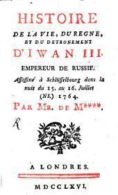 Histoire de la vie, du règne et du detrônement d'Iwan III. Empereur de Russie