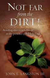 Not Far From The Dirt  Book PDF