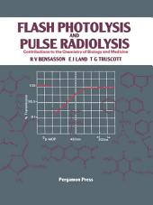 Flash Photolysis and Pulse Radiolysis: Contributions to the Chemistry of Biology and Medicine