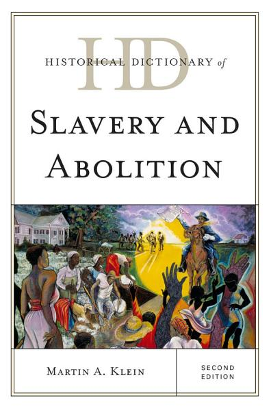 Historical Dictionary of Slavery and Abolition PDF