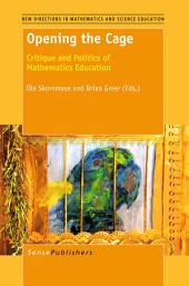 Opening the Cage: Critique and Politics of Mathematics Education