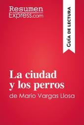 La ciudad y los perros de Mario Vargas Llosa (Guía de lectura): Resumen y análisis completo