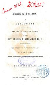 Tribute to Gallaudet: A Discourse in Commemoration of the Life, Character and Services, of Thomas H. Gallaudet, Delivered Before the Citizens of Hartford, Jan. 7th 1852