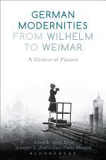 German Modernities From Wilhelm to Weimar