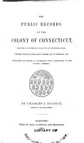 The Public Records of the Colony of Connecticut [1636-1776] ...: Transcribed and Published, (in Accordance with a Resolution of the General Assembly) .... Oct.1706-Oct.1716