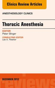 Thoracic Anesthesia  An Issue of Anesthesiology Clinics E Book