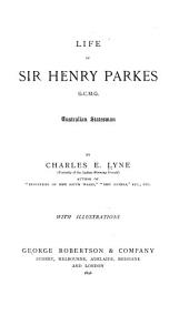 Life of Sir Henry Parkes, G.C.M.G.: Australian Statesman