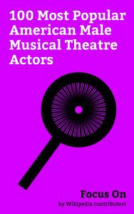 Focus On  100 Most Popular American Male Musical Theatre Actors