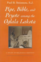 Pipe, Bible, and Peyote Among the Oglala Lakota: A Study in Religious Identity