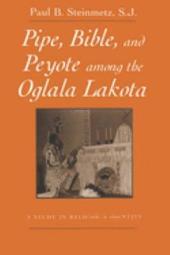 Pipe, Bible, and Peyote Among the Oglala Lakota: A Study in Religious Identity