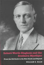 Robert Worth Bingham and the Southern Mystique: From the Old South to the New South and Beyond
