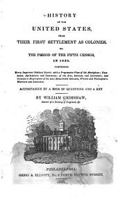 History of the United States, from their first settlement as colonies, to the period of the fifth census, in 1830: Comprising every important political event ...