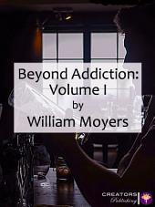 Beyond Addiction: Volume I: Volume 1