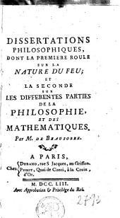 Dissertations philosophiques, dont la première roule sur la nature du feu, et la seconde, sur les différentes parties de la philosophie et des mathématiques