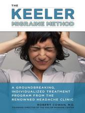 The Keeler Migraine Method: A Groundbreaking, Individualized Treatment Program from theRenownedHeadache Clin ic