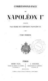 Correspondance de Napoléon 1er: Volume1