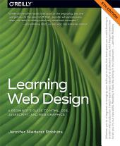 Learning Web Design: A Beginner's Guide to HTML, CSS, JavaScript, and Web Graphics, Edition 5