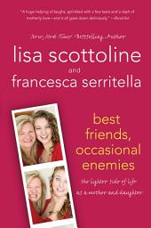 Best Friends, Occasional Enemies: The Lighter Side of Life as a Mother and Daughter