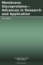 Membrane Glycoproteins—Advances in Research and Application: 2013 Edition